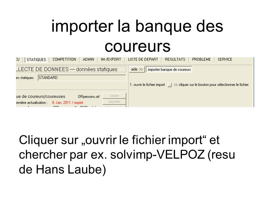 """importer la banque des coureurs Cliquer sur """"ouvrir le fichier import"""" et chercher par ex. solvimp-VELPOZ (resu de Hans Laube)"""