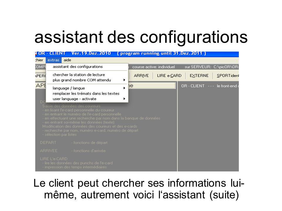 assistant des configurations Le client peut chercher ses informations lui- même, autrement voici l'assistant (suite)