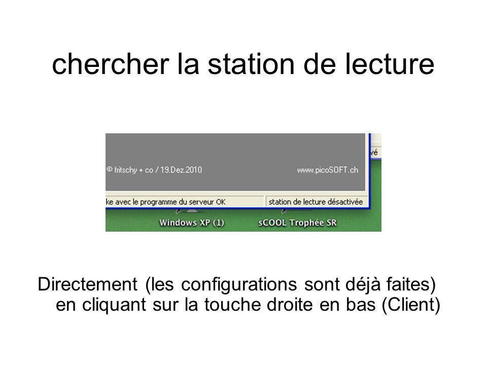 chercher la station de lecture Directement (les configurations sont déjà faites) en cliquant sur la touche droite en bas (Client)