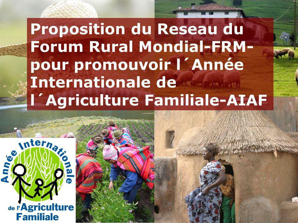Proposition du Reseau du Forum Rural Mondial-FRM- pour promouvoir l´Année Internationale de l´Agriculture Familiale-AIAF