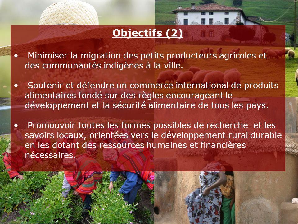 Objectifs (2) Minimiser la migration des petits producteurs agricoles et des communautés indigènes à la ville. Soutenir et défendre un commerce intern
