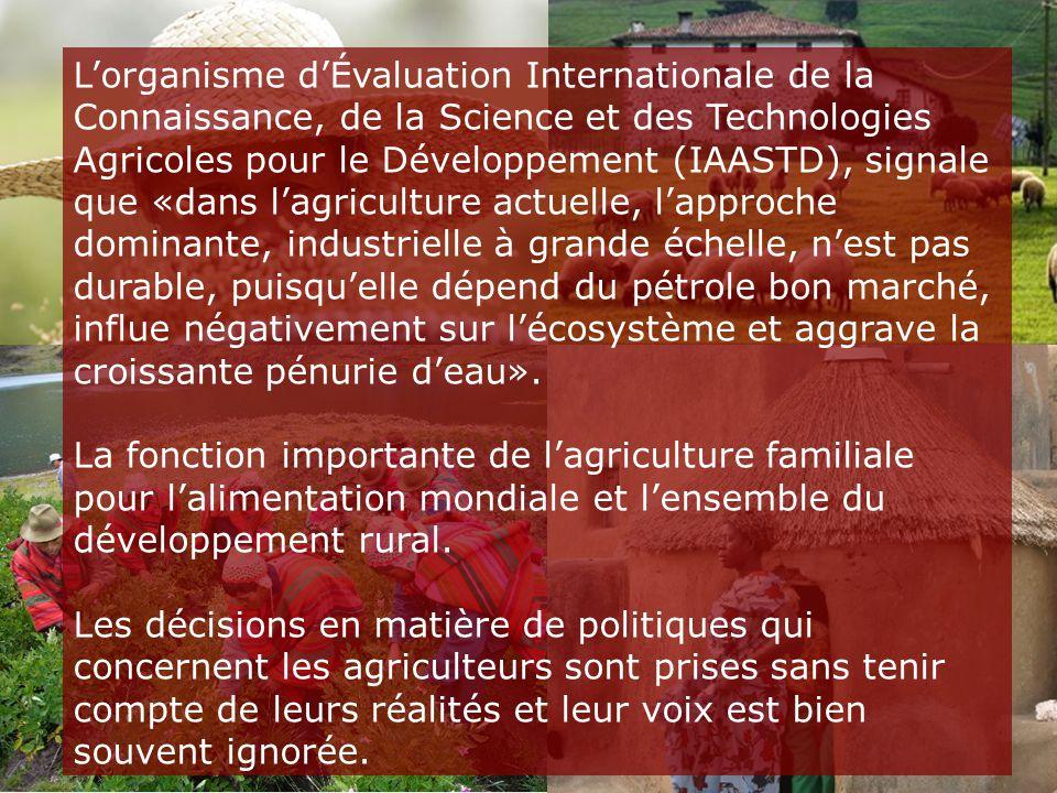 L'organisme d'Évaluation Internationale de la Connaissance, de la Science et des Technologies Agricoles pour le Développement (IAASTD), signale que «dans l'agriculture actuelle, l'approche dominante, industrielle à grande échelle, n'est pas durable, puisqu'elle dépend du pétrole bon marché, influe négativement sur l'écosystème et aggrave la croissante pénurie d'eau».