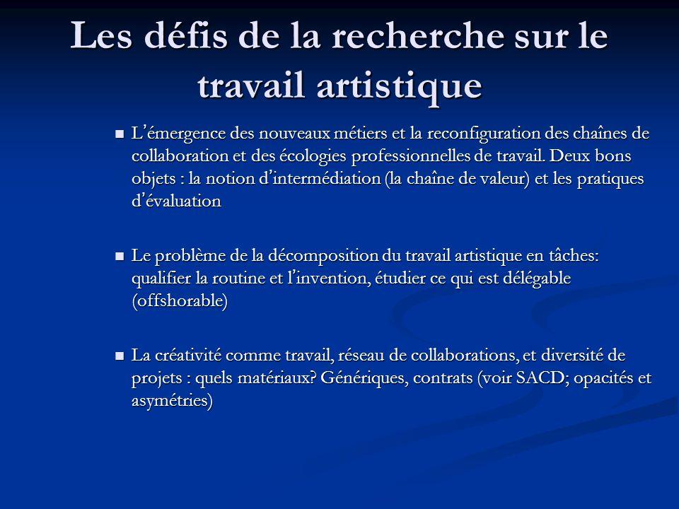 Les défis de la recherche sur le travail artistique L'émergence des nouveaux métiers et la reconfiguration des chaînes de collaboration et des écologies professionnelles de travail.