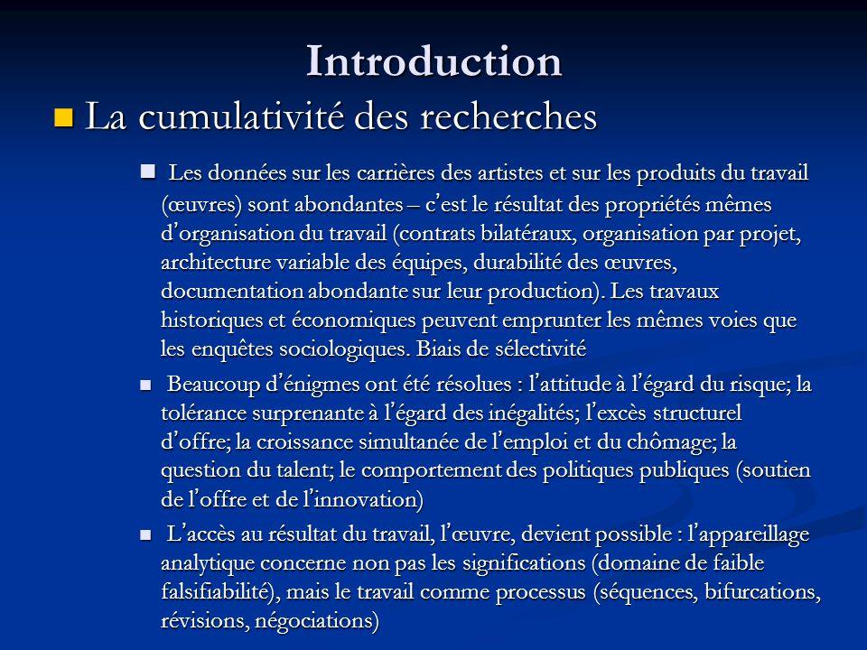 Introduction La cumulativité des recherches La cumulativité des recherches Forte convergence entre l'analyse sociologique et l'analyse économique du travail et des organisations dans les arts.