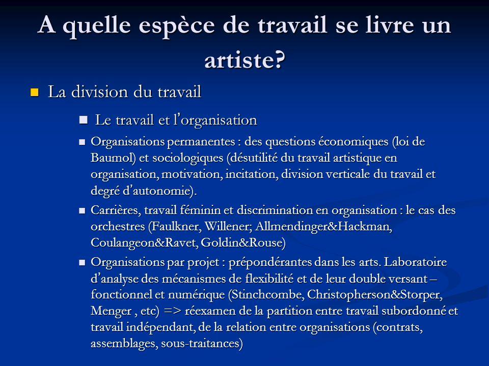 A quelle espèce de travail se livre un artiste? La division du travail La division du travail Le travail et l'organisation Le travail et l'organisatio