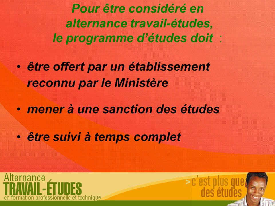 Pour être considéré en alternance travail-études, le programme d'études doit : être offert par un établissement reconnu par le Ministère mener à une sanction des études être suivi à temps complet