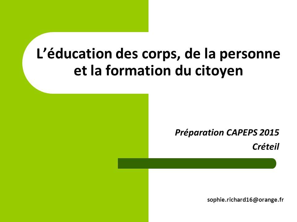 L'éducation des corps, de la personne et la formation du citoyen Préparation CAPEPS 2015 Créteil sophie.richard16@orange.fr