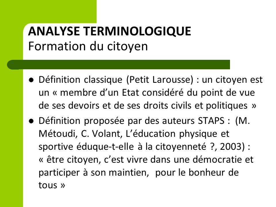 ANALYSE TERMINOLOGIQUE Formation du citoyen Définition classique (Petit Larousse) : un citoyen est un « membre d'un Etat considéré du point de vue de