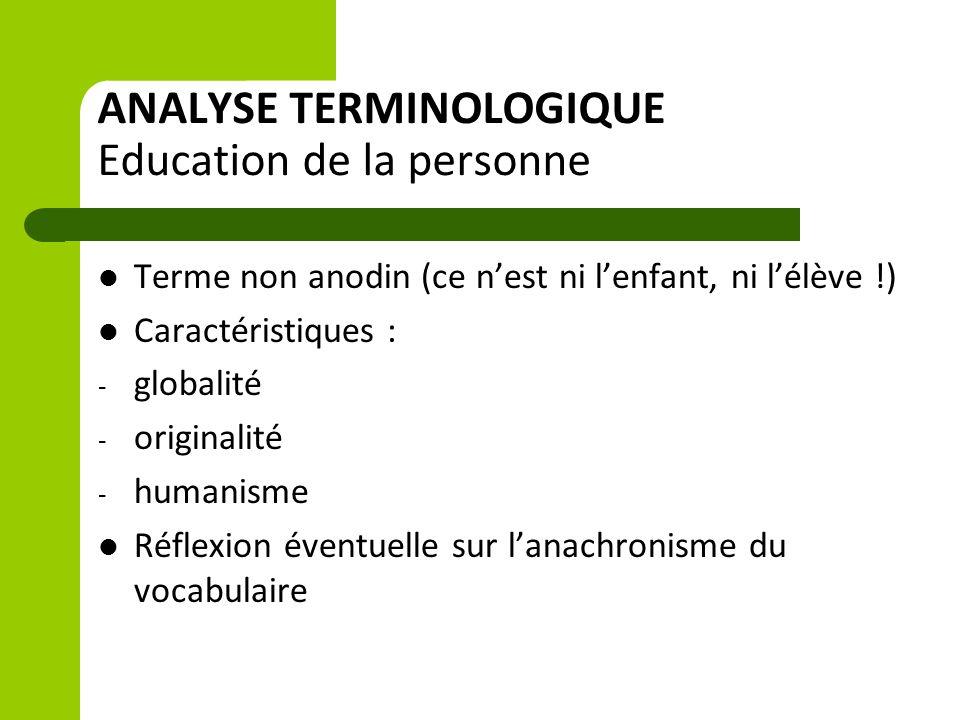 ANALYSE TERMINOLOGIQUE Education de la personne Terme non anodin (ce n'est ni l'enfant, ni l'élève !) Caractéristiques : - globalité - originalité - h