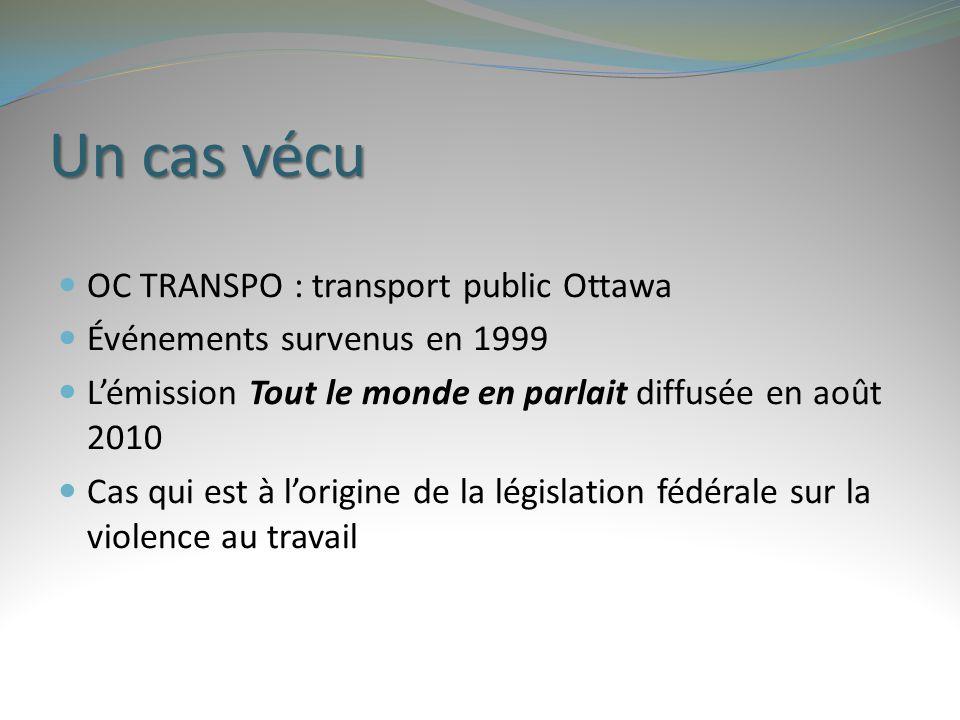Un cas vécu OC TRANSPO : transport public Ottawa Événements survenus en 1999 L'émission Tout le monde en parlait diffusée en août 2010 Cas qui est à l