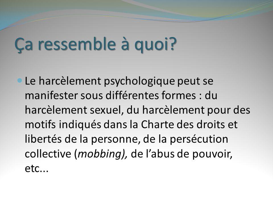 Le harcèlement psychologique peut se manifester sous différentes formes : du harcèlement sexuel, du harcèlement pour des motifs indiqués dans la Chart