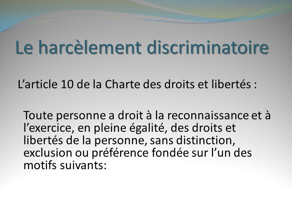 Le harcèlement discriminatoire L'article 10 de la Charte des droits et libertés : Toute personne a droit à la reconnaissance et à l'exercice, en plein