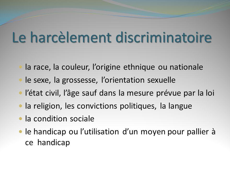 Le harcèlement discriminatoire la race, la couleur, l'origine ethnique ou nationale le sexe, la grossesse, l'orientation sexuelle l'état civil, l'âge