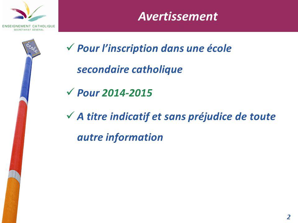 2 Pour l'inscription dans une école secondaire catholique Pour 2014-2015 A titre indicatif et sans préjudice de toute autre information Avertissement