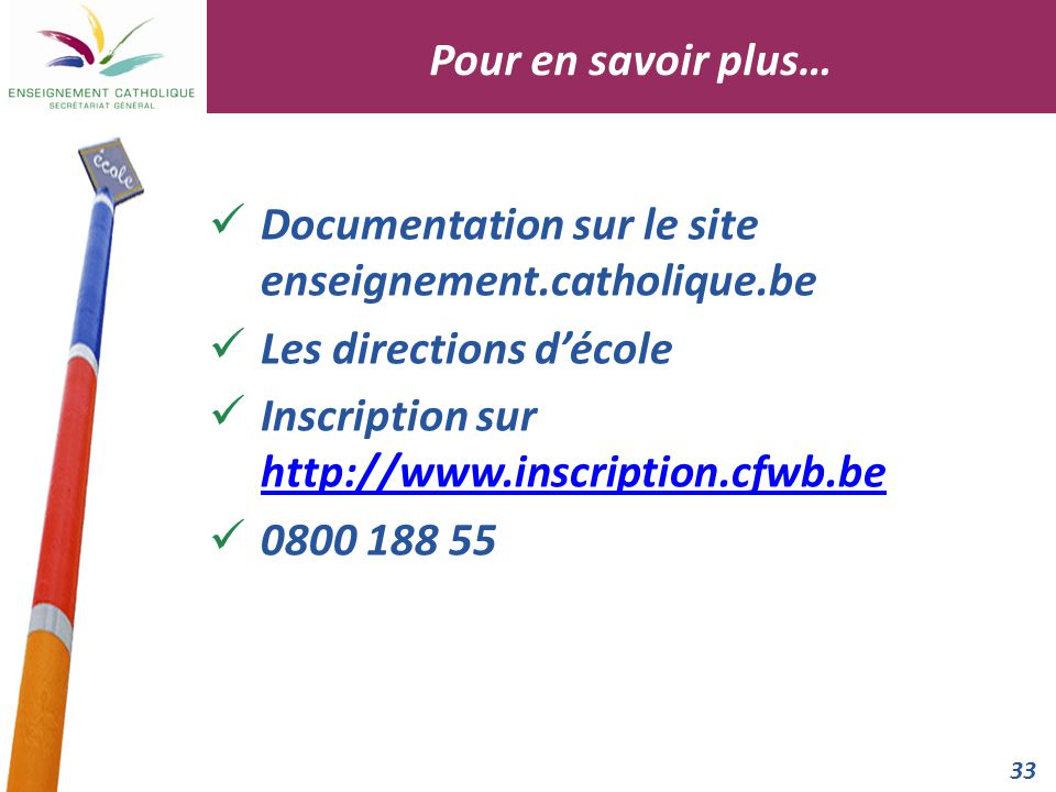 33 Documentation sur le site enseignement.catholique.be Les directions d'école Inscription sur http://www.inscription.cfwb.be http://www.inscription.c