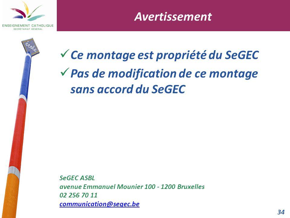 34 Ce montage est propriété du SeGEC Pas de modification de ce montage sans accord du SeGEC SeGEC ASBL avenue Emmanuel Mounier 100 - 1200 Bruxelles 02