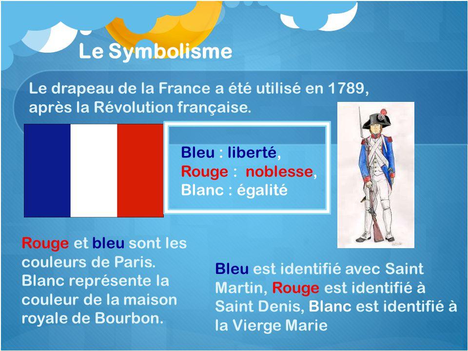 Rouge et bleu sont les couleurs de Paris. Blanc représente la couleur de la maison royale de Bourbon. Le Symbolisme Le drapeau de la France a été util