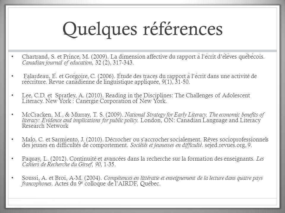Quelques références Chartrand, S. et Prince, M. (2009). La dimension affective du rapport a ̀ l'ecrit d'ele ̀ ves quebecois. Canadian journal of educa