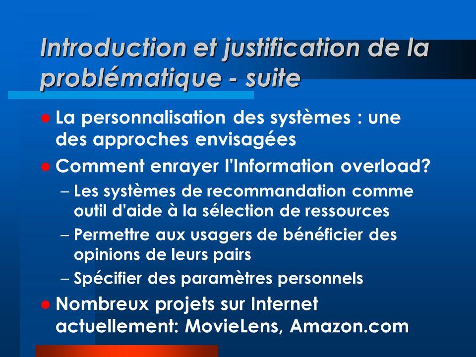 Introduction et justification de la problématique - suite La personnalisation des systèmes : une des approches envisagées Comment enrayer l Information overload.