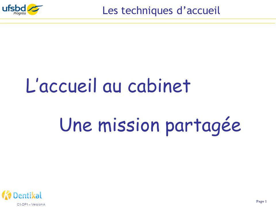 Les techniques d'accueil Page 1 C1-DP1 – Version A Une mission partagée L'accueil au cabinet