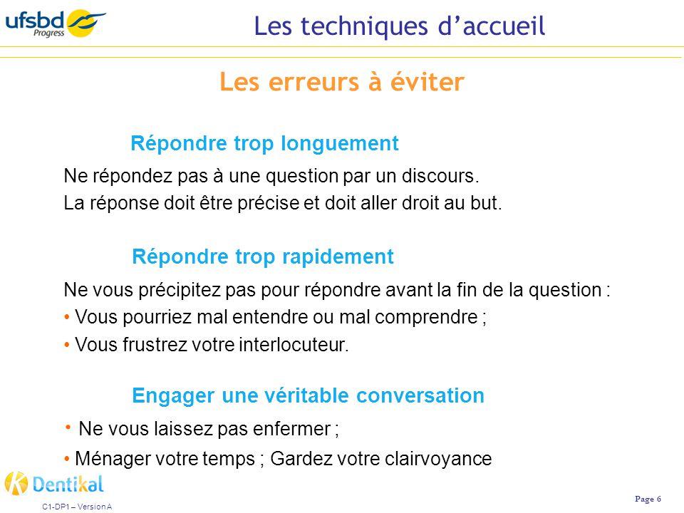 Les techniques d'accueil Page 6 C1-DP1 – Version A Répondre trop longuement Ne répondez pas à une question par un discours.