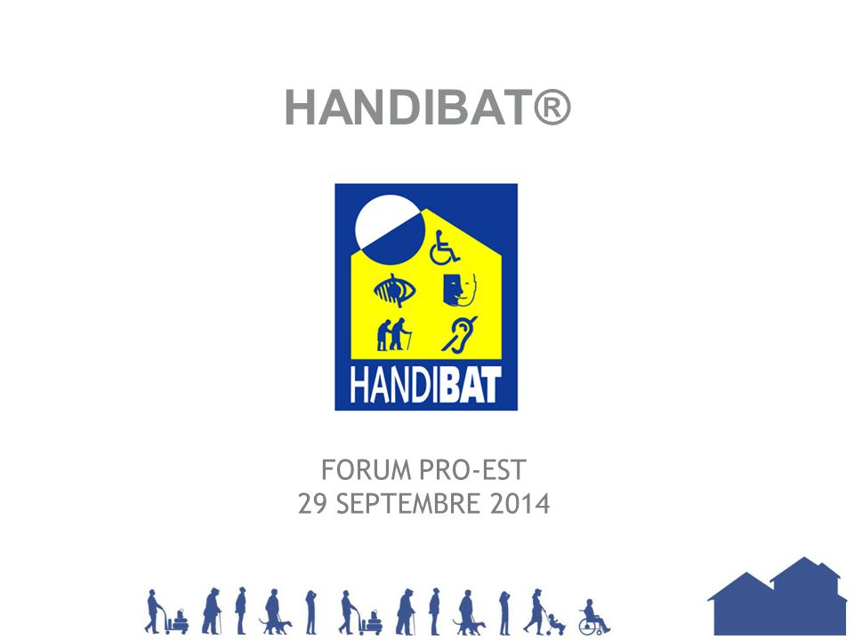 HANDIBAT® FORUM PRO-EST 29 SEPTEMBRE 2014