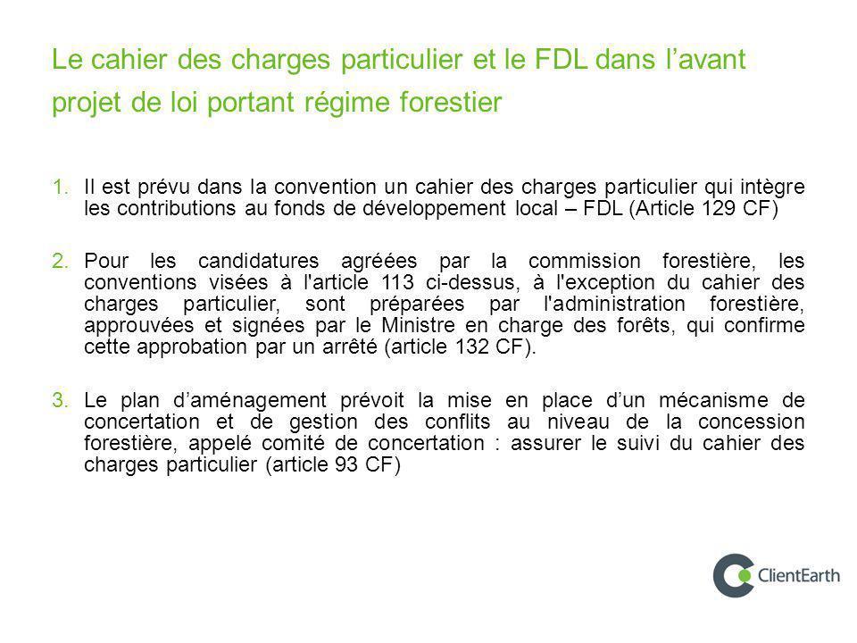 Le cahier des charges particulier et le FDL dans l'avant projet de loi portant régime forestier 1. Il est prévu dans la convention un cahier des charg
