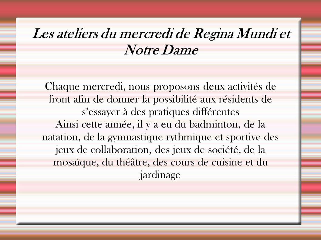 Les ateliers du mercredi de Regina Mundi et Notre Dame Chaque mercredi, nous proposons deux activités de front afin de donner la possibilité aux résid