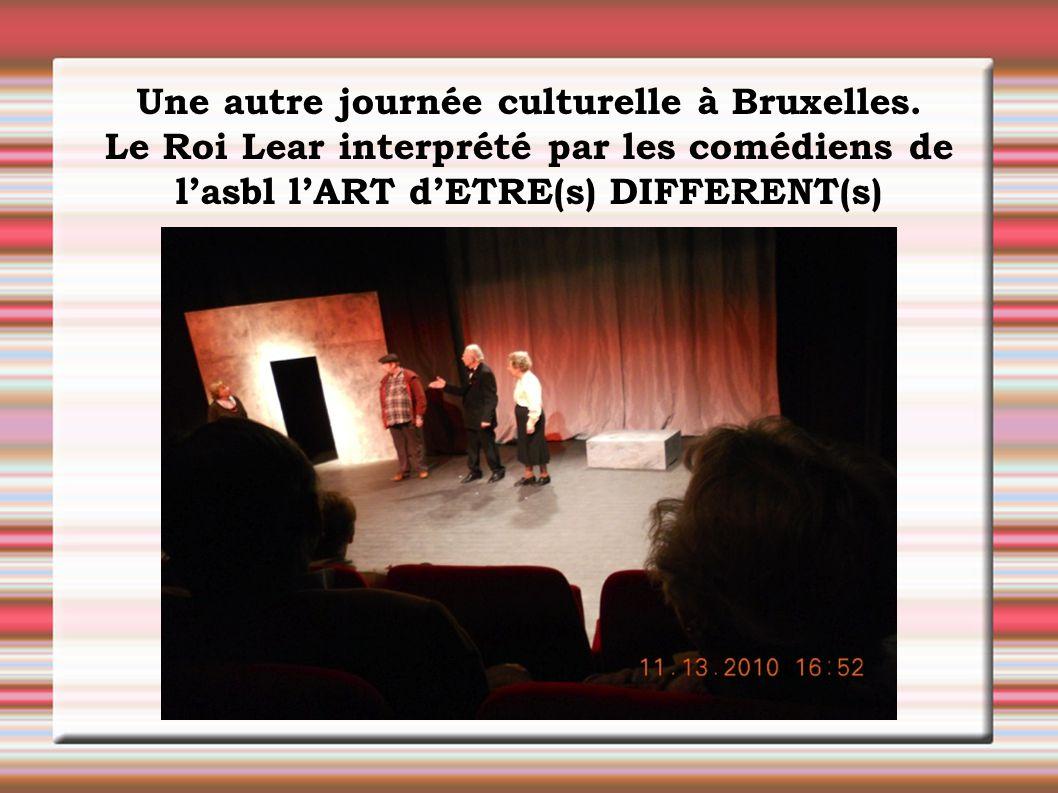 Une autre journée culturelle à Bruxelles. Le Roi Lear interprété par les comédiens de l'asbl l'ART d'ETRE(s) DIFFERENT(s)