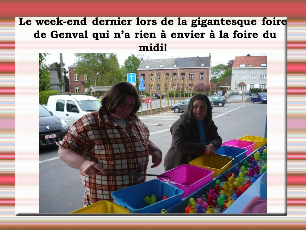 Le week-end dernier lors de la gigantesque foire de Genval qui n'a rien à envier à la foire du midi!