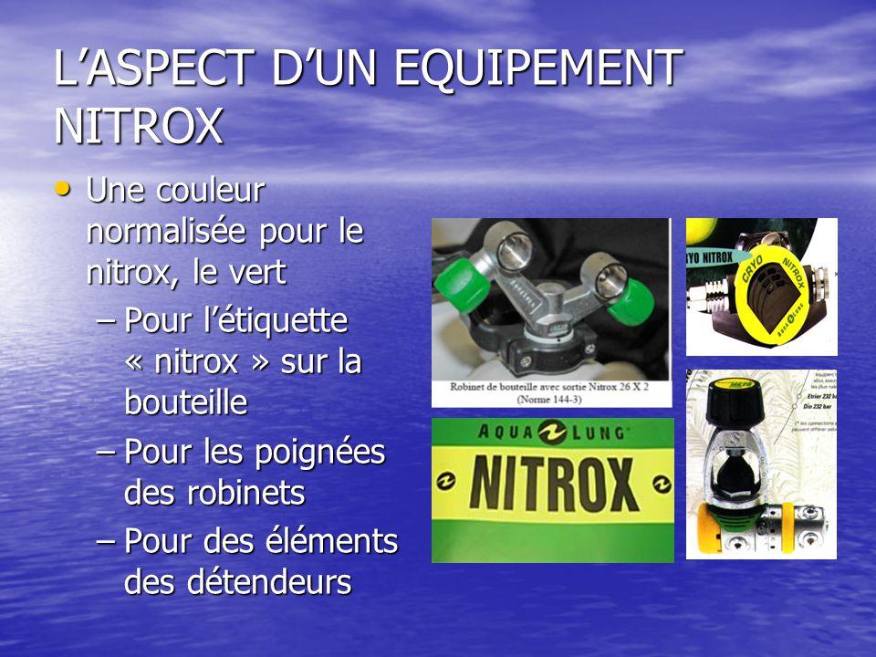 L'ASPECT D'UN EQUIPEMENT NITROX Une couleur normalisée pour le nitrox, le vert Une couleur normalisée pour le nitrox, le vert –Pour l'étiquette « nitr