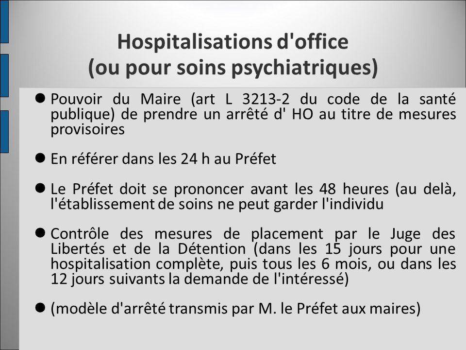 Hospitalisations d'office (ou pour soins psychiatriques) Pouvoir du Maire (art L 3213-2 du code de la santé publique) de prendre un arrêté d' HO au ti
