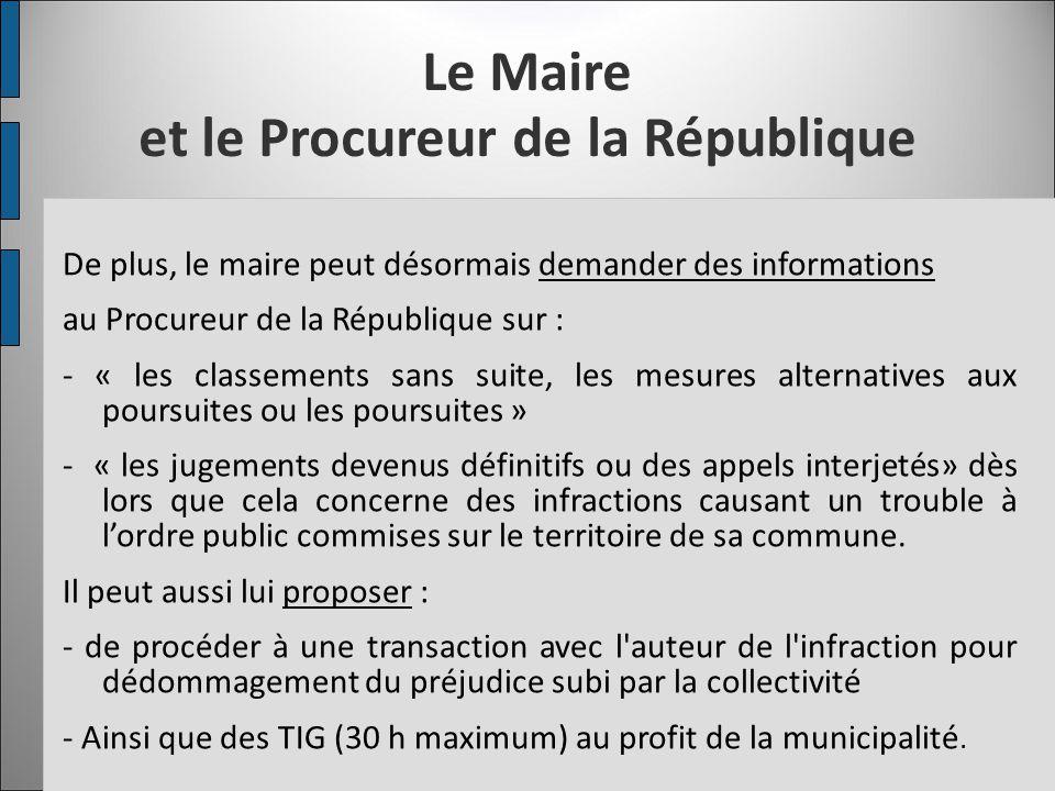 Le Maire et le Procureur de la République De plus, le maire peut désormais demander des informations au Procureur de la République sur : - « les class