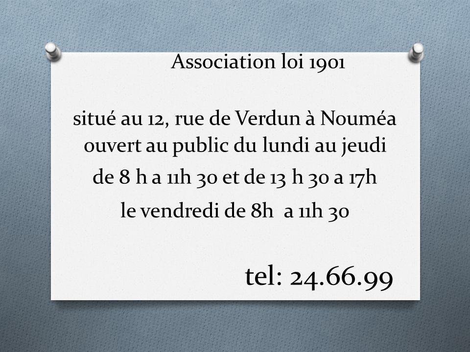 Association loi 1901 situé au 12, rue de Verdun à Nouméa ouvert au public du lundi au jeudi de 8 h a 11h 30 et de 13 h 30 a 17h le vendredi de 8h a 11