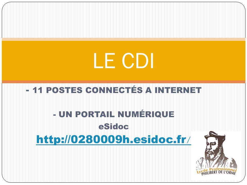 - 11 POSTES CONNECTÉS A INTERNET - UN PORTAIL NUMÉRIQUE eSidoc http://0280009h.esidoc.fr / LE CDI