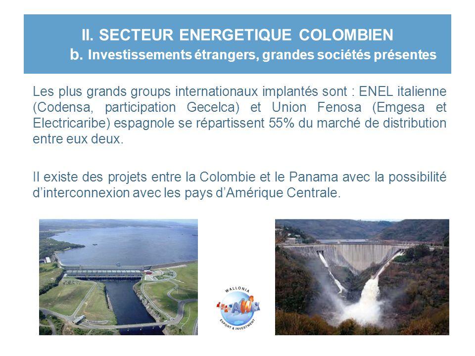 II. SECTEUR ENERGETIQUE COLOMBIEN b. Investissements étrangers, grandes sociétés présentes Les plus grands groups internationaux implantés sont : ENEL