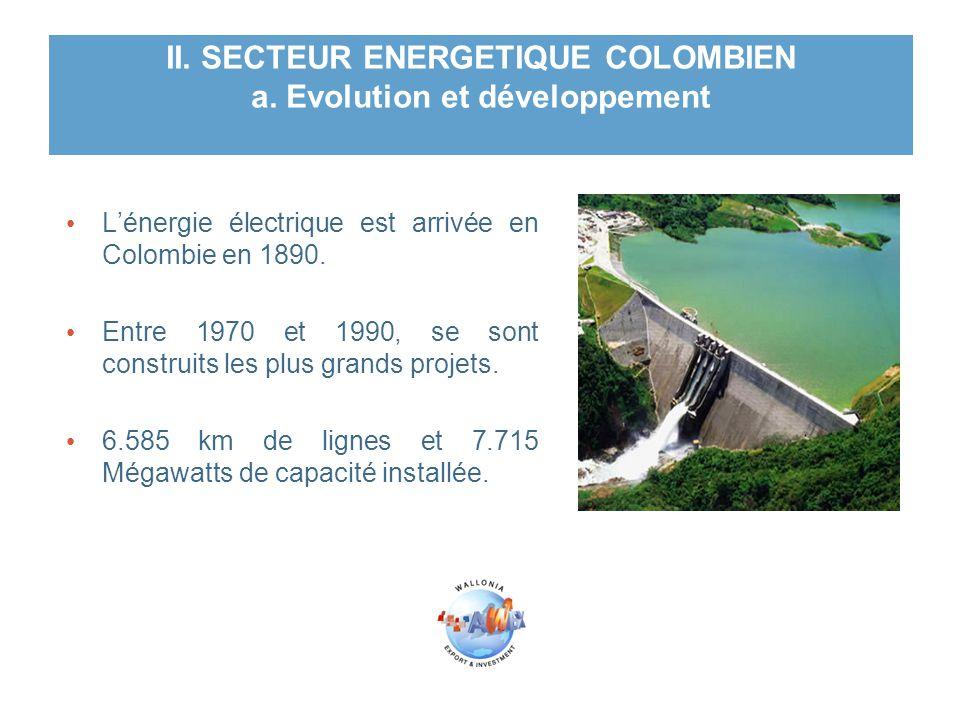 II. SECTEUR ENERGETIQUE COLOMBIEN a. Evolution et développement L'énergie électrique est arrivée en Colombie en 1890. Entre 1970 et 1990, se sont cons