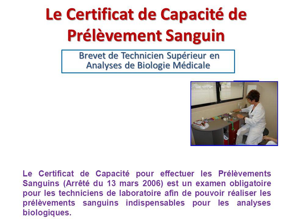 Le Certificat de Capacité de Prélèvement Sanguin Brevet de Technicien Supérieur en Analyses de Biologie Médicale Brevet de Technicien Supérieur en Ana