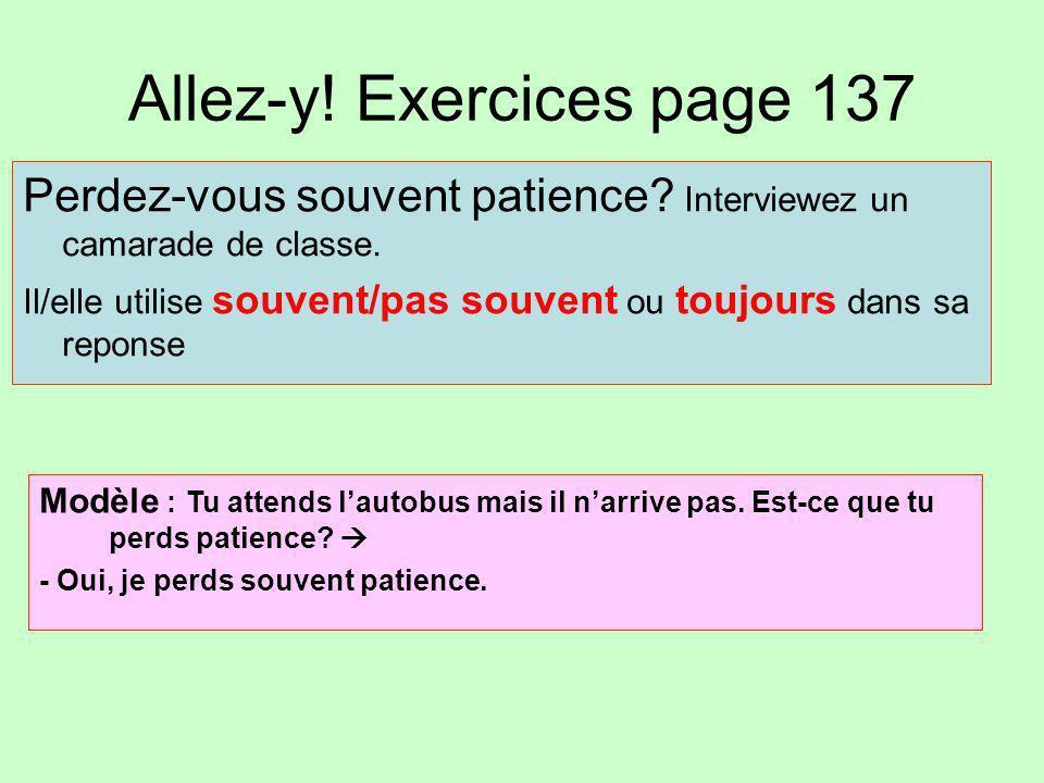 Allez-y! Exercices page 137 Perdez-vous souvent patience? Interviewez un camarade de classe. Il/elle utilise souvent/pas souvent ou toujours dans sa r
