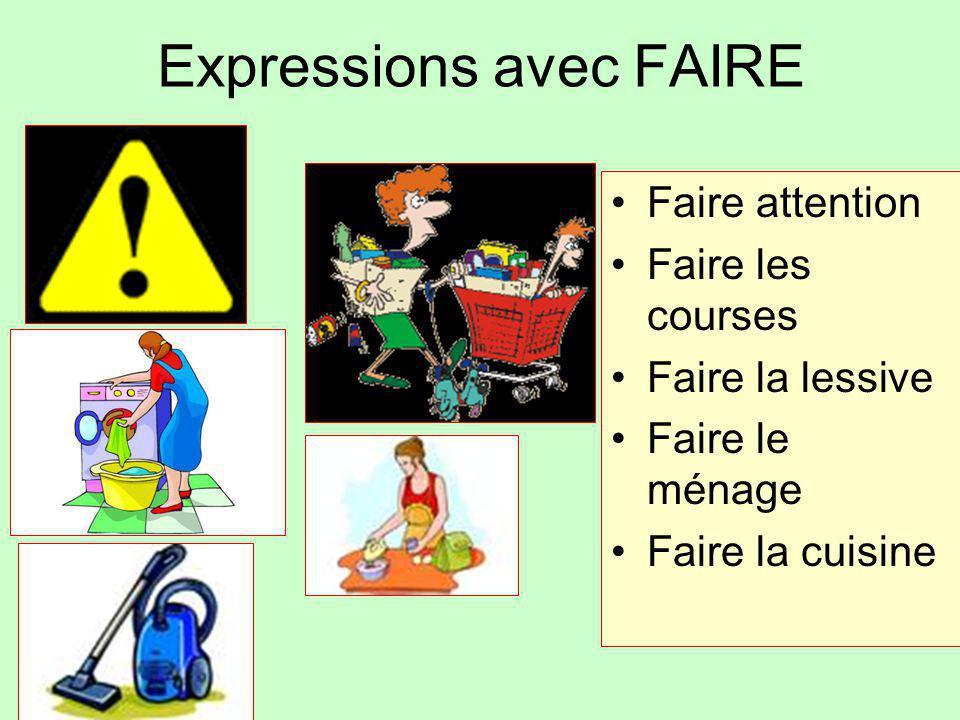 Expressions avec FAIRE Faire attention Faire les courses Faire la lessive Faire le ménage Faire la cuisine