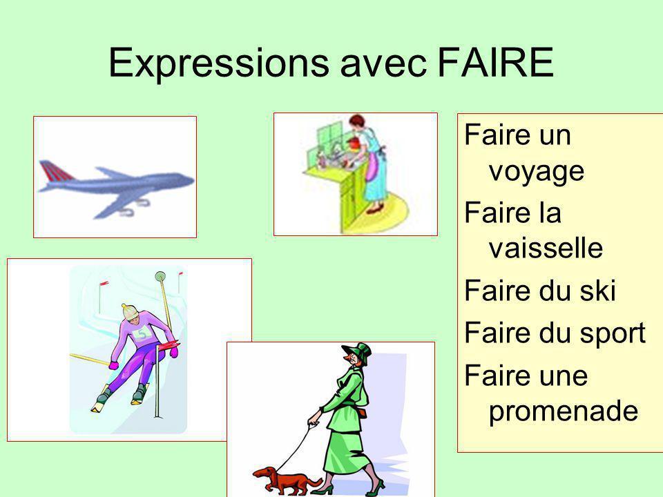 Expressions avec FAIRE Faire un voyage Faire la vaisselle Faire du ski Faire du sport Faire une promenade