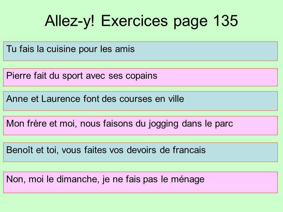 Allez-y! Exercices page 135 Tu fais la cuisine pour les amis Pierre fait du sport avec ses copains Anne et Laurence font des courses en ville Mon frèr