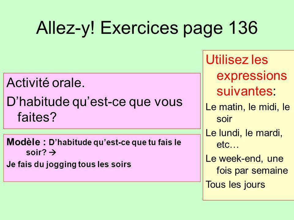 Allez-y! Exercices page 136 Activité orale. D'habitude qu'est-ce que vous faites? Modèle : D'habitude qu'est-ce que tu fais le soir?  Je fais du jogg