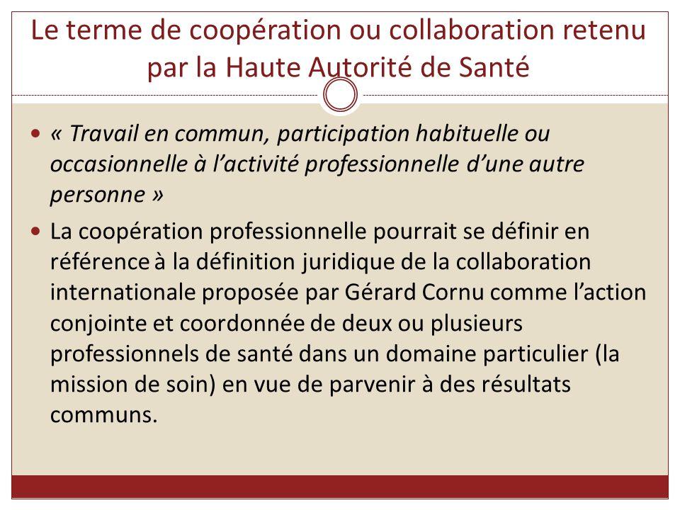 Le terme de coopération ou collaboration retenu par la Haute Autorité de Santé « Travail en commun, participation habituelle ou occasionnelle à l'acti