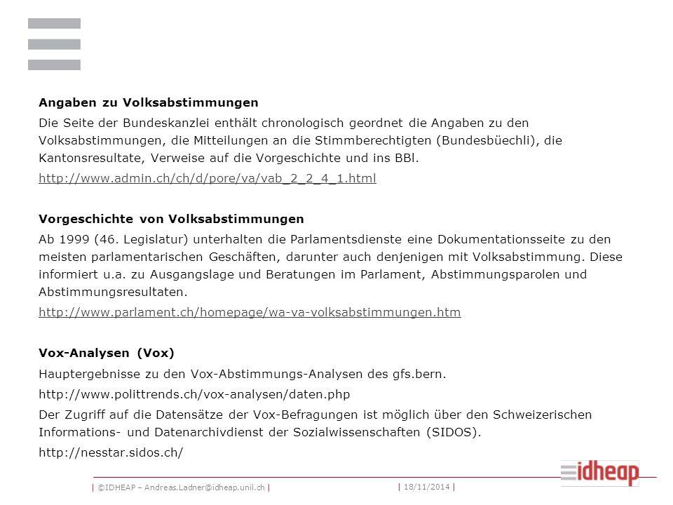 | ©IDHEAP – Andreas.Ladner@idheap.unil.ch | | 18/11/2014 | Bundesblatt (BBl) Enthält die Botschaften des Bundesrates an die Bundesversammlung, welche die Gesetzes- und Beschlussesentwürfe mit den dazu gehörenden Erläuterungen umfassen.