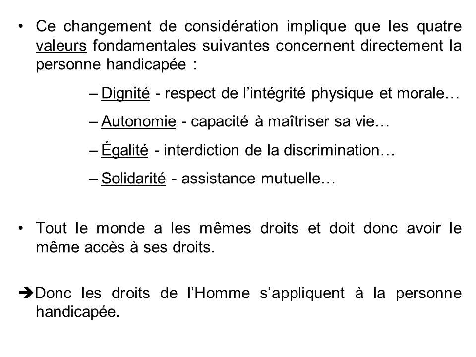 Ce changement de considération implique que les quatre valeurs fondamentales suivantes concernent directement la personne handicapée : –Dignité - resp