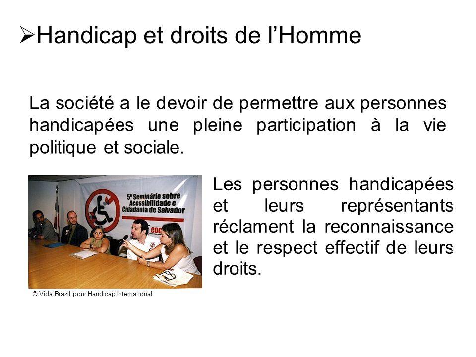  Handicap et droits de l'Homme Les personnes handicapées et leurs représentants réclament la reconnaissance et le respect effectif de leurs droits. F