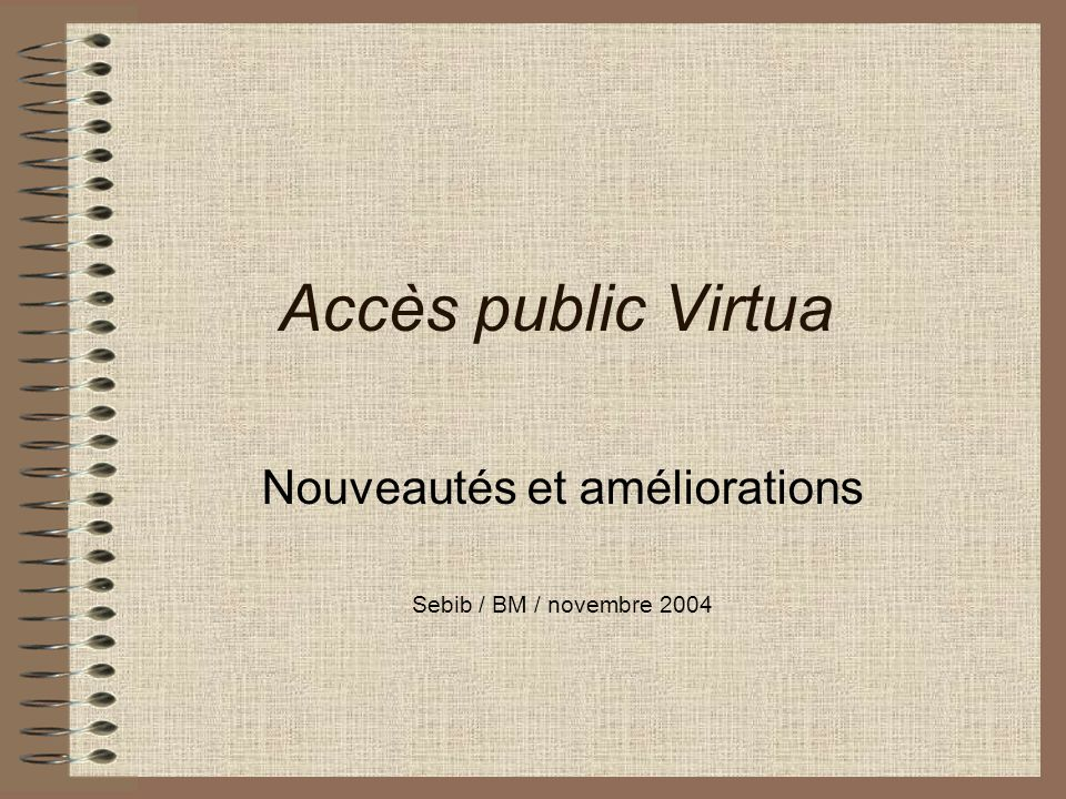 Accès public Virtua Nouveautés et améliorations Sebib / BM / novembre 2004