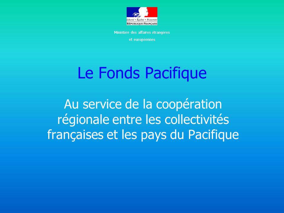 Le Fonds Pacifique Au service de la coopération régionale entre les collectivités françaises et les pays du Pacifique Minist è re des affaires é trang