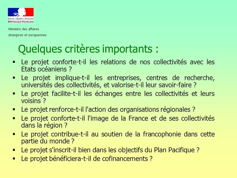Quelques critères importants :  Le projet conforte-t-il les relations de nos collectivités avec les Etats océaniens ?  Le projet implique-t-il les e
